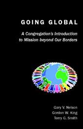 Going Global: A Congregation's Introduction to Mission Beyond Our Borders - Nelson, Gary V. / King, Gordon W. / Smith, Terry G.
