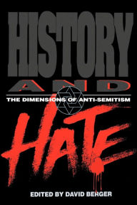 History and Hate: The Dimensions of Anti-Semitism David Berger Editor