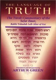 The Language of Truth: The Torah Commentary of the Sefat Emet - Judah A. Alter
