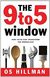The 9 to 5 Window: How Faith Can Transform the Workplace - Hillman, Os