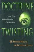 Doctrine Twisting: How Core Biblical Truths Are Distorted