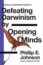 Defeating Darwinism by Opening Minds - Johnson, Phillip E.