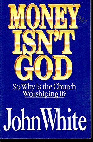 Money Isn't God: So Why is the Church Worshiping It?