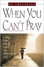When You Can't Pray: Finding Hope When You're Not Experiencing God - Truesdale, Al / Truesdale, Albert
