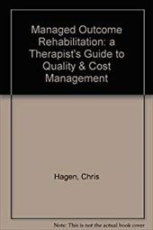 Rehabilitation in Managed Care: Controlling Cost, Ensuring Quality - Chris Hagen / Hagen, Chris
