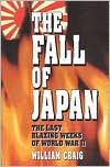 Fall of Japan: The Tumultuous Events of the Final Weeks of World War II in the Pacific - William Craig