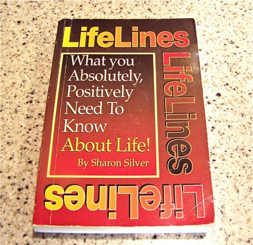 Lifelines: What You Absolutely, Positively Need to Know About Life!