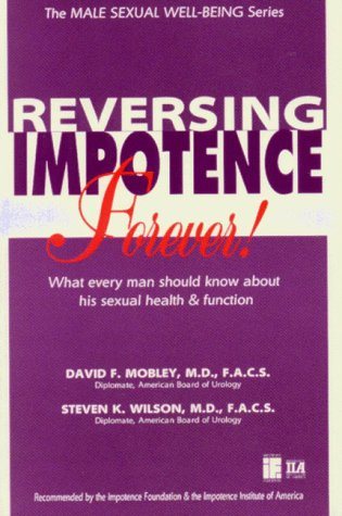 Reversing Impotence Forever! (The Male Sexual Well-Being Series)