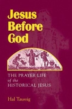 Jesus Before God: The Prayer Life of the Historical Jesus - Taussig, Hal