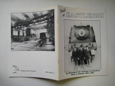 Built at Eastleigh - An Illustrated List of Steam Locomotives Built or Rebuilt 1910-1961