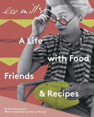 Lee Miller: A life with Food & Friends - Ami Bouhassane