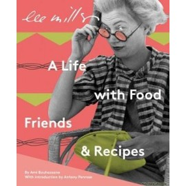 LEE MILLER: A LIFE WITH FOOD, FRIENDS AN - Unknown