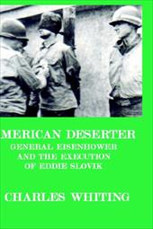 American Deserter. General Eisenhower and the Execution of Eddie Slovik - Whiting, Charles Henry