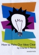 How to Make Our Ideas Clear - Charles S. Peirce; Stuart Campbell