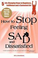 How to Stop Feeling Sad and Dissatisfied: 5 Life-Changing Steps to Happiness, Fulfillment and a Contented Life