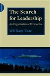 The Search for Leadership: An Organisational Perspective - Tate, William
