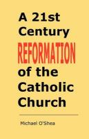 A 21st Century Reformation of the Catholic Church.