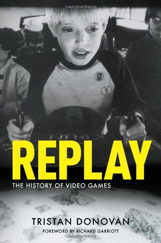 Replay: The History of Video Games - Donovan, Tristan