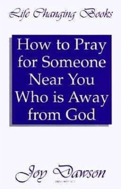 How to Pray for Someone Near You Who Is Away from God - Dawson, Joy