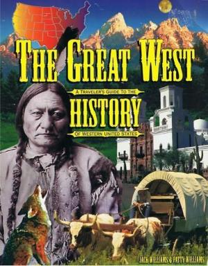 THE GREAT WEST. A Traveller's Guide to the History of Western United States. - WILLIAMS, Jack & Patty