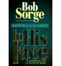 In His Face : Prophetic Call to Renewed Focus - B. Sorge