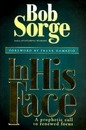 In His Face : Prophetic Call to Renewed Focus - Bob Sorge