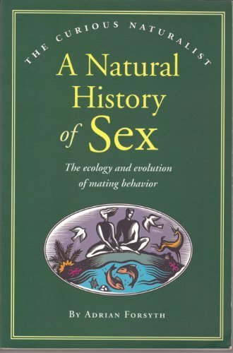 A Natural History of Sex - the Ecology & Evolution of Mating Behavior (Paper Only) (The Curious Naturalist Series)
