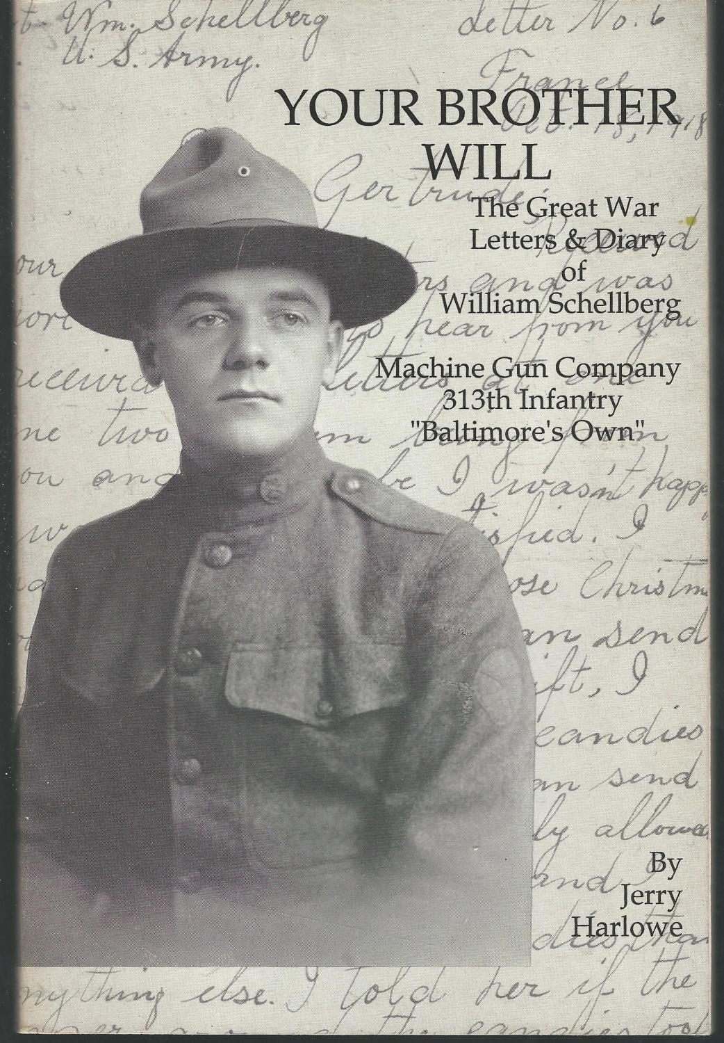 """Your brother Will: The Great War letters and diary of William Schellberg, Machine Gun Company, 313th Infantry, """"Baltimore's Own"""", 157th Brigade, 79th Division"""