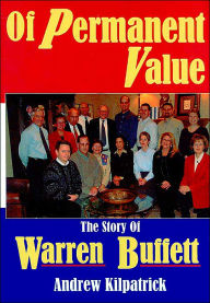 Of Permanent Value: The Story of Warren Buffett - Andrew Kilpatrick