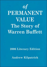 Of Permanent Value: The Story of Warren Buffett, 2006 Literary Edition