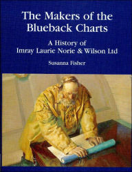 The Makers of the Blueback Charts: A History of Imray Laurie Norie and Wilson Ltd - Susanna Fisher