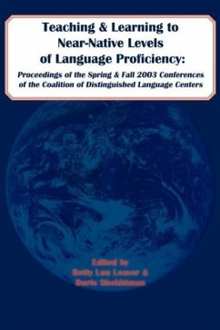 Teaching and Learning to Near-Native Levels of Language Proficiency: Proceedings of the Spring and Fall 2003 Conferences of the Coalition of Distingui - Coalition of Distinguished Language Cent Coalition of Distinguished Language Cent