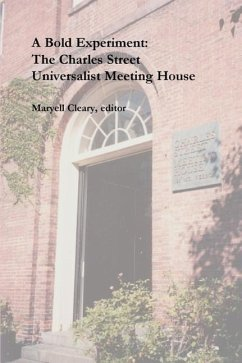 A Bold Experiment: The Charles Street Universalist Meeting House - Herausgeber: Cleary, Maryell