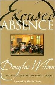 Excused Absence: Should Christian Kids Leave Public Schools? - Douglas Wilson