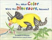 So...What Color Were the Dinosaurs, Anyway? - Oliansky, Denise M.