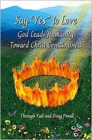 Say YES to Love, God Leads Humanity Toward Christ Consciousness - Yael Powell