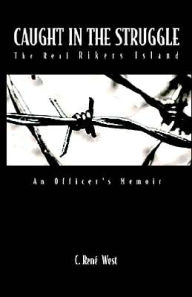 Caught in the Struggle: The Real Rikers Island - C. Rene West