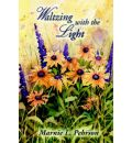 Waltzing with the Light - Marnie L Pehrson
