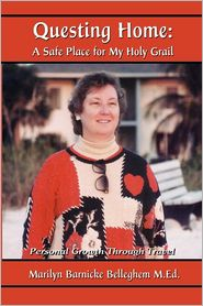 Questing Home: A Safe Place for My Holy Grail: Personal Growth Through Travel - Marilyn Barnicke Belleghem M. Ed