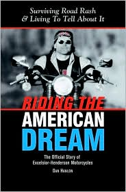 Riding the American Dream: Surviving Road Rash and Living to Tell about It: The Official Story of Excelsior-Henderson Motorcycles