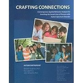 Crafting Connections: Contemporary Applied Behavior Analysis for Enriching the Social Lives of Persons with Autism Spectrum Disorder - Collectif