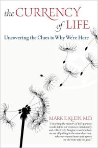 The Currency of Life: Uncovering the Clues to Why We're Here - Mark Klein