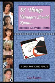 87 Things Teenagers Should Know before Leaving Home: A Guide for Young Adults - Lee Burton