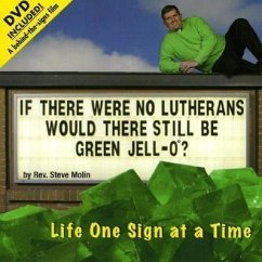 If There Were No Lutherans Would There Still Be Green Jell-O?: Life One Sign at a Time - Molin, Steve