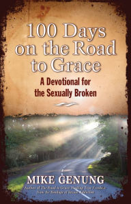 100 Days on the Road to Grace: A Devotional for the Sexually Broken - Mike Genung