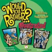 Would You Rather...?: Illustrated