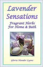 Lavender Sensations: Fragrant Herbs for Home and Bath - Gloria Hander Lyons