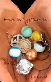 Holes in My Pockets - Gould, J. R.