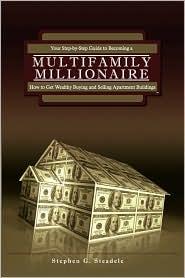 Multifamily Millionaire - Stephen G. Steadele