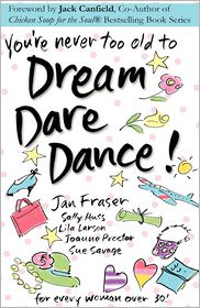 You'Re Never Too Old To Dream Dare Dance! - Sue Savage, Jan Fraser, Lila Larson